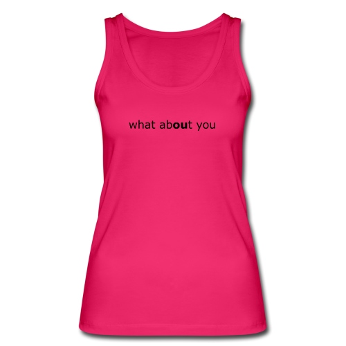 what about you - Frauen Bio Tank Top von Stanley & Stella