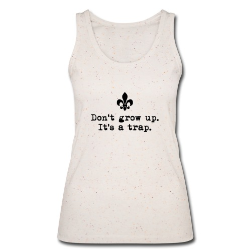 Don't grow up… krickelige kleine Lilie Typewriter - Frauen Bio Tank Top von Stanley & Stella