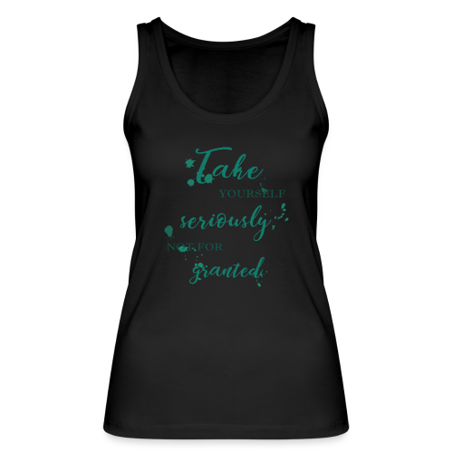 Take yourself seriously, not for granted - Women's Organic Tank Top by Stanley & Stella