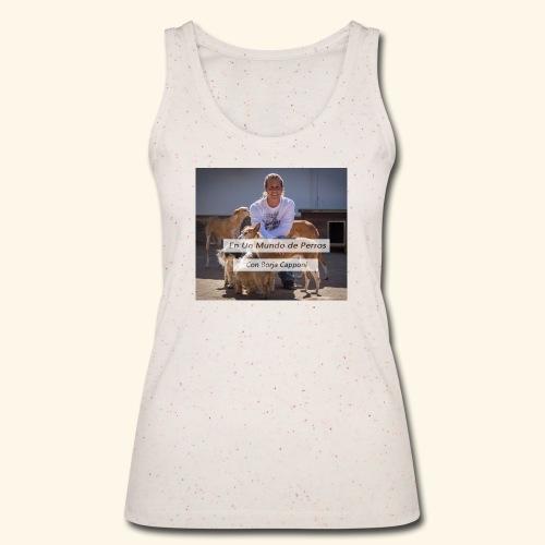 en un mundo de perros con borja capponi - Camiseta de tirantes ecológica mujer de Stanley & Stella