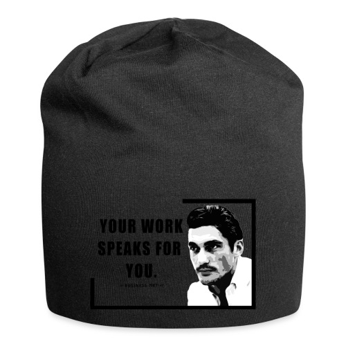 Your Work Speaks for You - Beanie in jersey