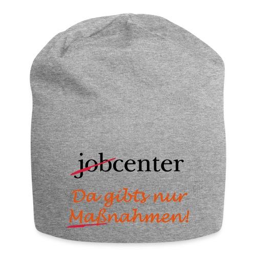 jobcenter - da gibts nur Maßnahmen! Kein Job - Jersey-Beanie