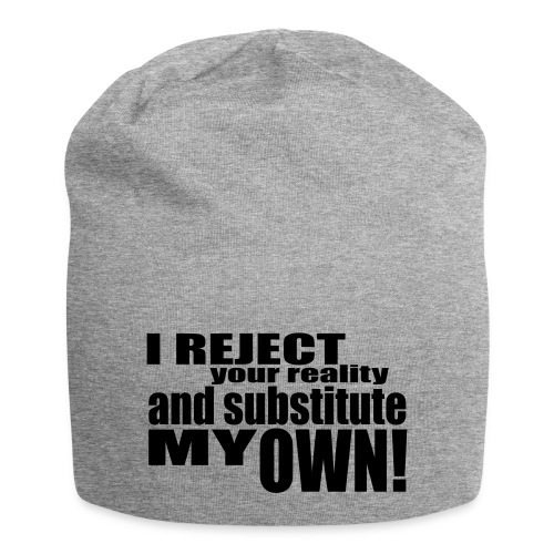 I reject your reality and substitute my own - Jersey Beanie