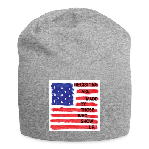 Decisions Are Made By Those Who Show Up - Jersey Beanie