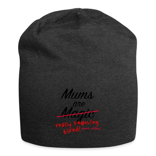 Mums are Magic ... really F * @%! Ng tired! - Jersey Beanie