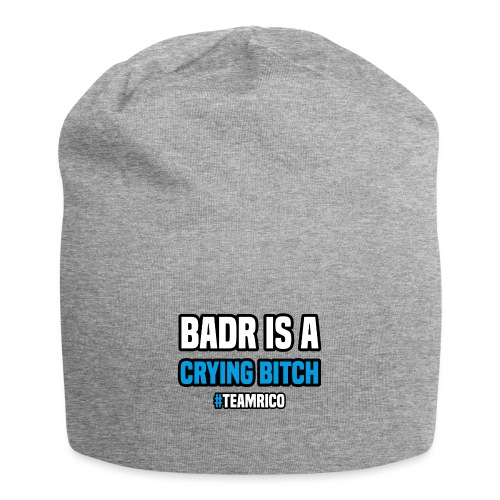 Badr is a crying bitch | #TEAMRICO - Jersey-Beanie