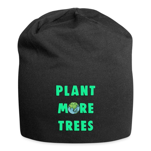 Plant More Trees Global Warming Climate Change - Jersey Beanie