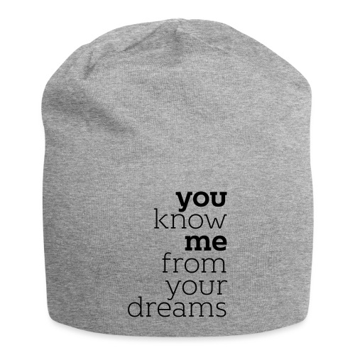 you know me from your dreams - Jersey-Beanie