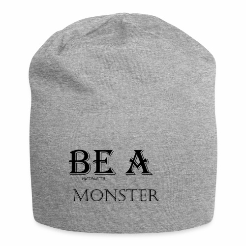 BE A MONSTER [MattMonster] - Jersey Beanie