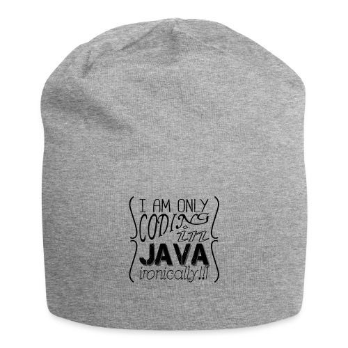 I am only coding in Java ironically!!1 - Jersey Beanie