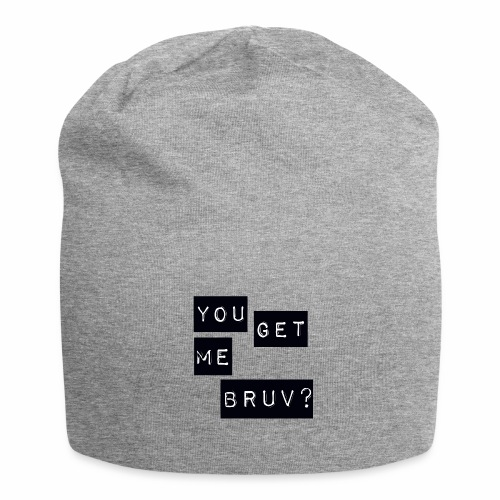 You get me bruv - Jersey Beanie