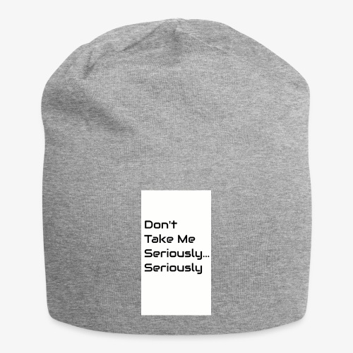 Don't Take Me Seriously... - Jersey Beanie