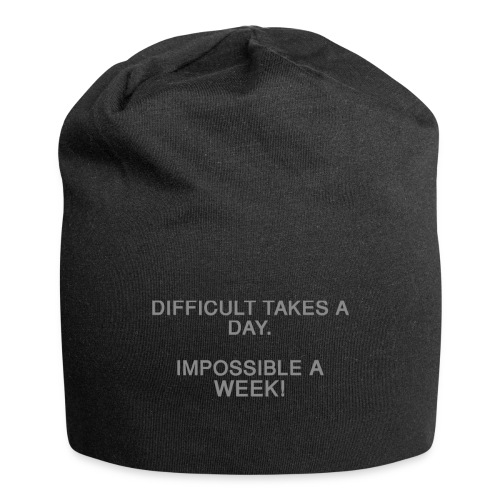 Difficult takes a day. Impossible a week! - Jersey-Beanie