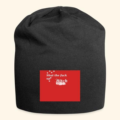Shut the fuck up bitch - Jersey Beanie