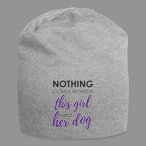 Nothing comes between this girl her and her dog - Jersey Beanie