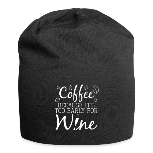 Coffee Because It's Too Early For Wine - Jersey-Beanie