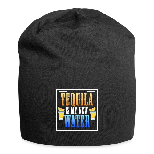 Tequila is my new water - Jersey Beanie