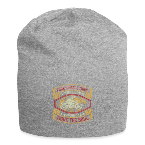 Four wheels move the body two wheels move the soul - Jersey Beanie