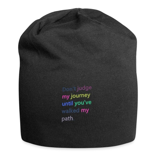 Dont judge my journey until you've walked my path - Jersey Beanie