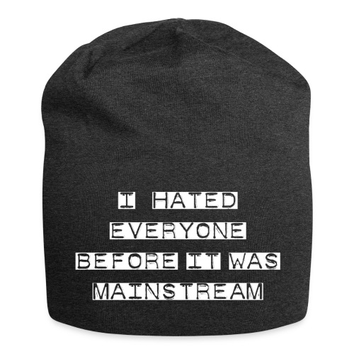 I hated everyone before it was mainstream - Beanie in jersey