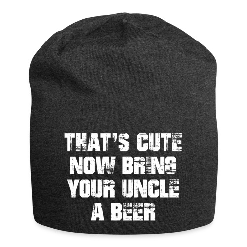 That's Cute Now Bring Your Uncle A Beer - Jersey Beanie