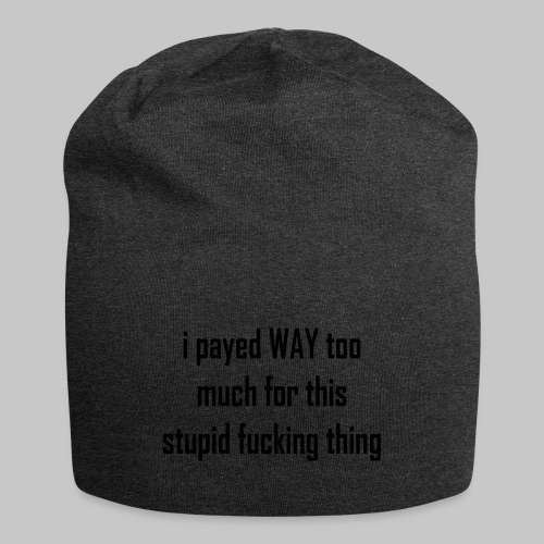 I payed WAY too much for this stupid fucking thing - Jersey Beanie