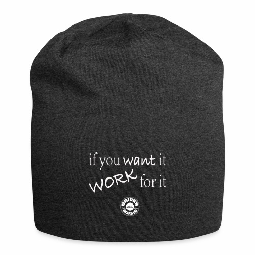 if you want it, work for it - Beanie in jersey