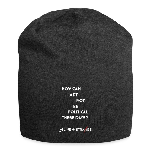 How can art not be political these days? - Jersey-Beanie