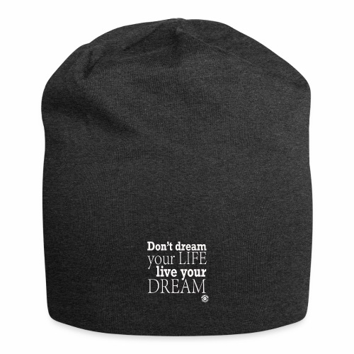 Don't dream your life, live your dream - Beanie in jersey
