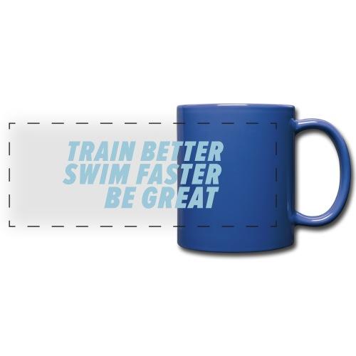 TRAIN BETTER. SWIM FASTER. BE GREAT. - Panoramatasse farbig