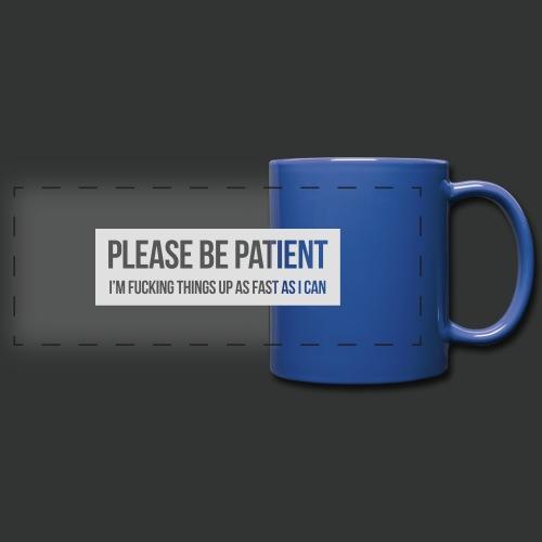 Please be patient - Full Color Panoramic Mug