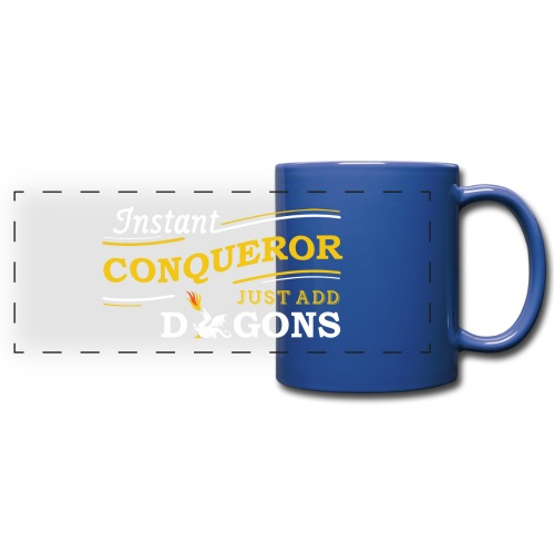 Instant Conqueror, Just Add Dragons - Full Color Panoramic Mug