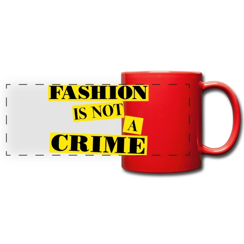 FASHION IS NOT A CRIME - Full Color Panoramic Mug