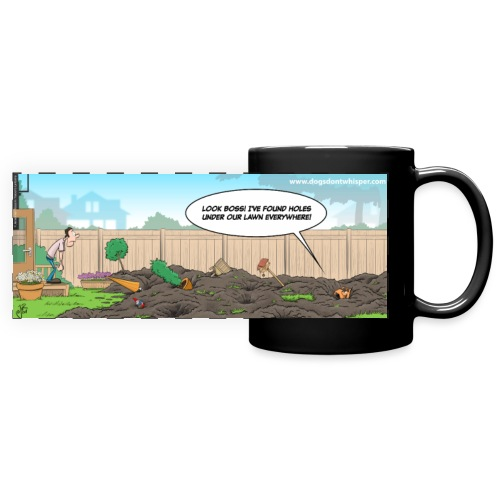 Holes under the lawn!! (Dogs Don't Whisper) - Full Color Panoramic Mug