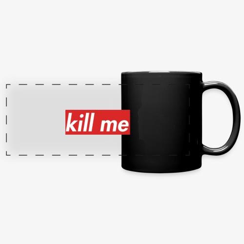 kill me - Full Color Panoramic Mug