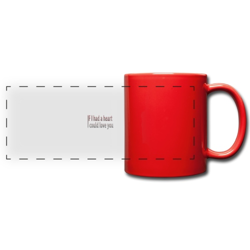 if i had a heart i could love you - Full Color Panoramic Mug