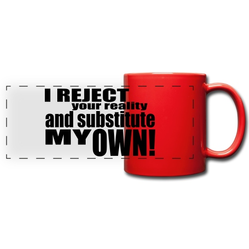 I reject your reality and substitute my own - Full Color Panoramic Mug