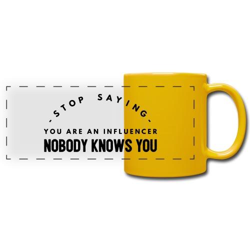 Influencer ? Nobody knows you - Full Colour Panoramic Mug