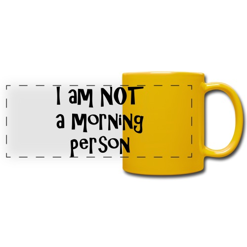 I am not a morning person - Full Color Panoramic Mug
