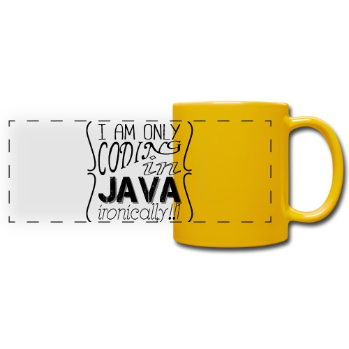 I am only coding in Java ironically!!1 - Full Color Panoramic Mug