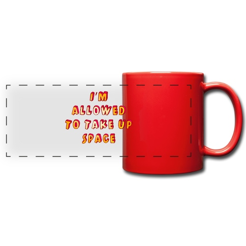 I m allowed to take up space - Full Color Panoramic Mug