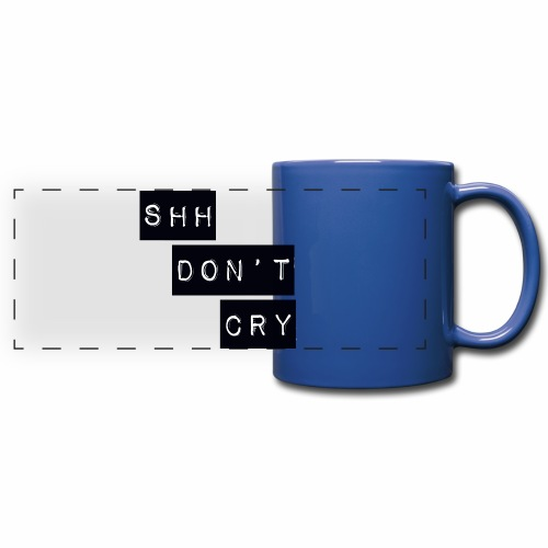 Shh dont cry - Full Color Panoramic Mug
