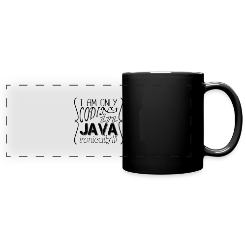 I am only coding in Java ironically!!1 - Full Colour Panoramic Mug