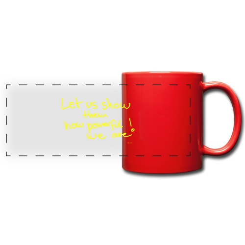 Let us show them how powerful we are! - Full Color Panoramic Mug