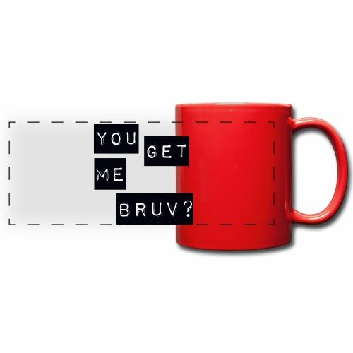 You get me bruv - Full Color Panoramic Mug