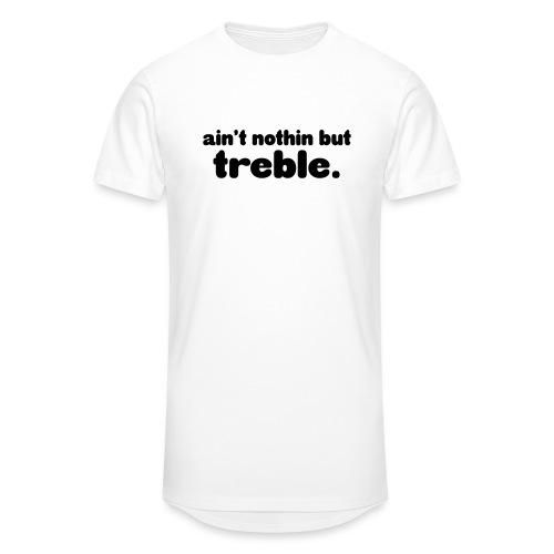 Ain't notin but treble - Men's Long Body Urban Tee