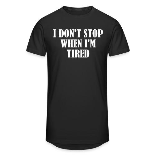 I Dont Stop When im Tired, Fitness, No Pain, Gym - Männer Urban Longshirt
