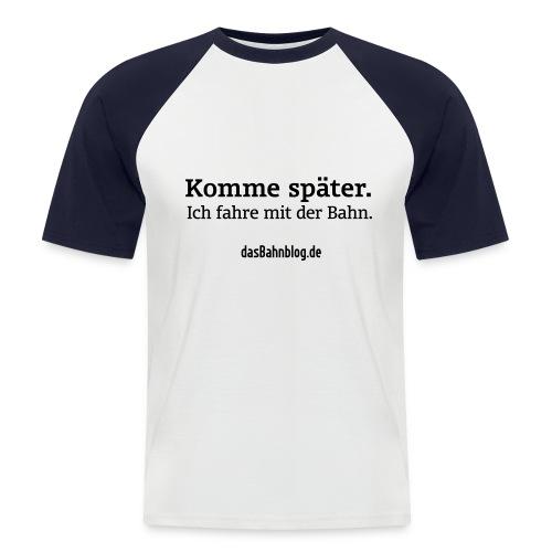 Komme später. Fahre Bahn. - Männer Baseball-T-Shirt