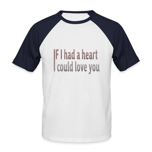 if i had a heart i could love you - Men's Baseball T-Shirt