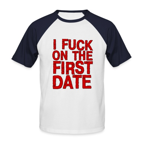 fuck on first dates - Men's Baseball T-Shirt